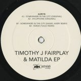 Timothy J Fairplay & Matilda / Somewhere In The City